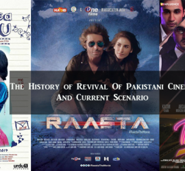 The History of Revival Of Pakistani Cinema And Current Scenario