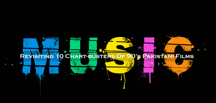 Revisiting 10 Chart-busters Of Pakistani Films 90's To Early 2000