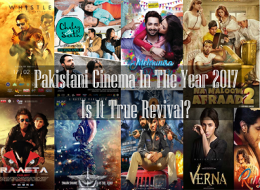 Pakistani Cinema In The Year 2017 – Is It True Revival?
