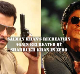Salman Khan's Recreation Again Recreated By Shahrukh Khan In Zero