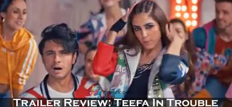 Teefa-In-Trouble-Trailer-review-Mediamagick-By-Shafiq-Siddiqui