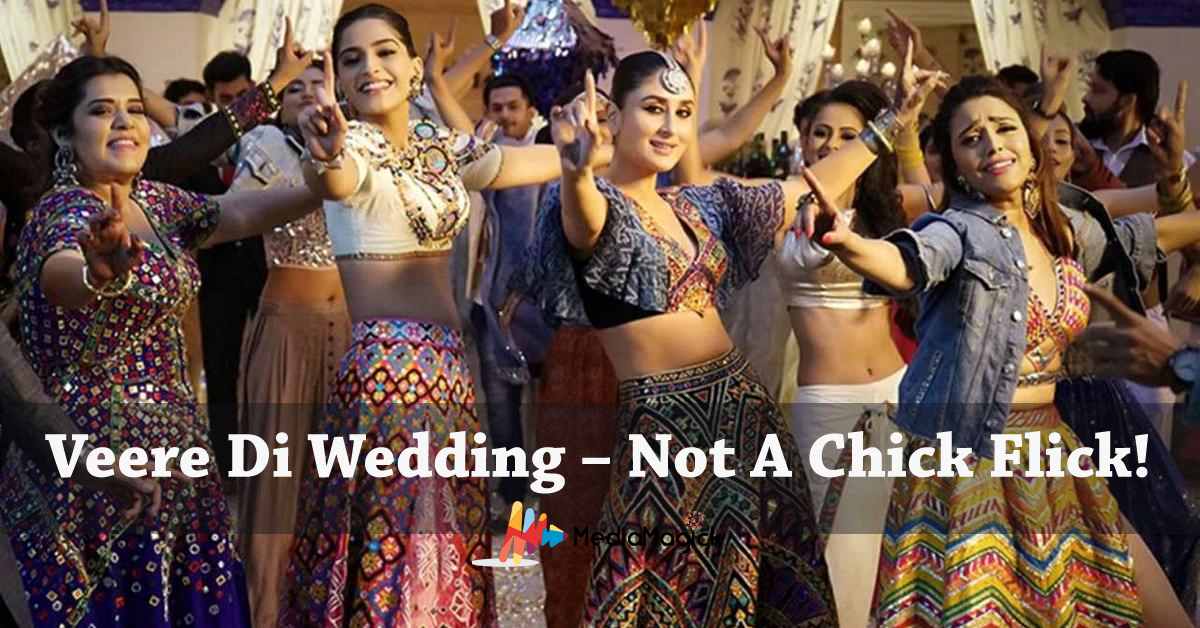 Veere Di Wedding Reviews.Veere Di Wedding Not A Chick Flick Movie Review