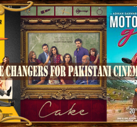 The Scene Changers For Pakistani Cinema – 2018