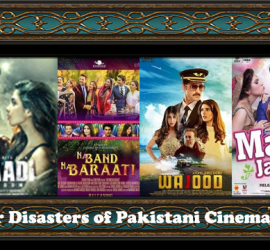 6 Disasters Of Pakistani Cinema In 2018