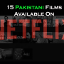 15 Pakistani Films On Netflix