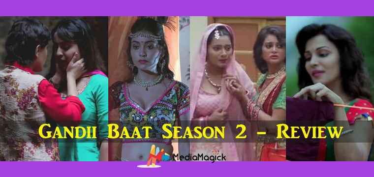 Gandii Baat 2 By ALT Balaji – Season 2 Reviewed